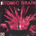 ATOMIC BRAIN / PROTEUS - Atomic Brain / Proteus