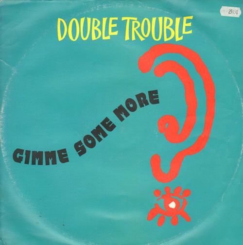 DOUBLE TROUBLE - Give Me Some More