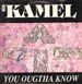 KAMEL - You Ougtha Know