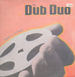 THE DUB DUO - Back To Lo-Tech