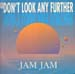 JAM JAM - Don't Look Any Further