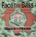 FACE THE BASS - Shock Da House