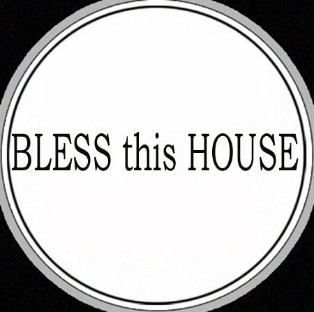 BLESS THIS HOUSE - I Can See Clearly
