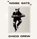 CHICO CREW - Noise Gate