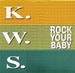 K.W.S. - Rock Your Baby