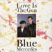 BLUE MERCEDES - Love Is The Gun