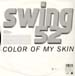 SWING 52 - Color Of My Skin