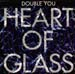DOUBLE YOU - Heart Of Glass