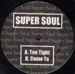SUPER SOUL - Too Tight / Come To