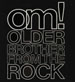 OM ! - Older Brother From The Rock