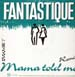 FANTASTIQUE - Mama Told Me