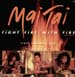 MAI TAI - Fight Fire With Fire