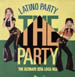 LATINO PARTY - The Party (The Ultimate Esta Loca Mix)