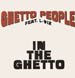 GHETTO PEOPLE FEAT. L-VIZ - In the Ghetto
