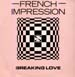 FRENCH IMPRESSION - Breaking Love